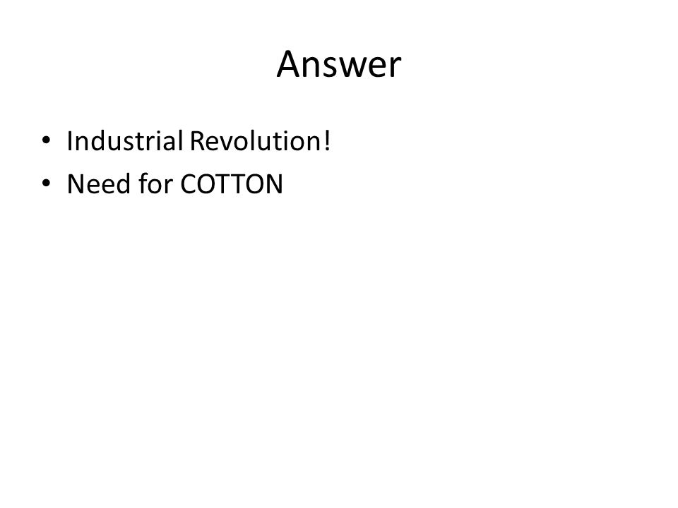 Answer Industrial Revolution! Need for COTTON