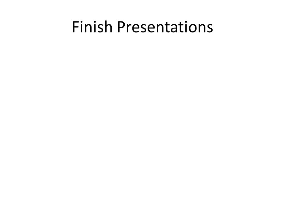 Finish Presentations
