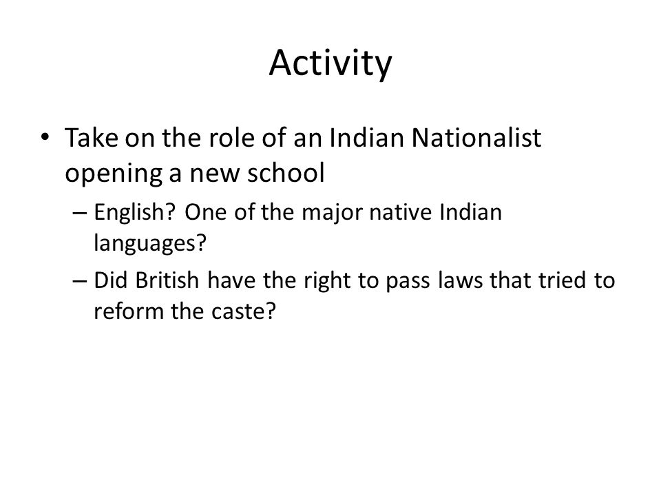 Activity Take on the role of an Indian Nationalist opening a new school. English One of the major native Indian languages
