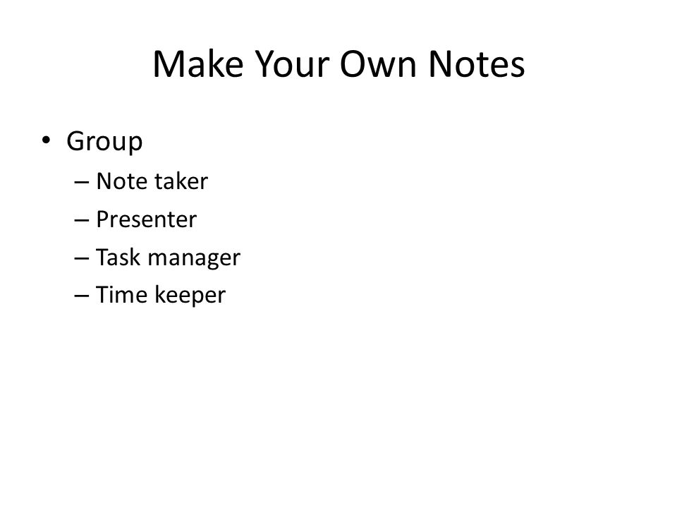 Make Your Own Notes Group Note taker Presenter Task manager