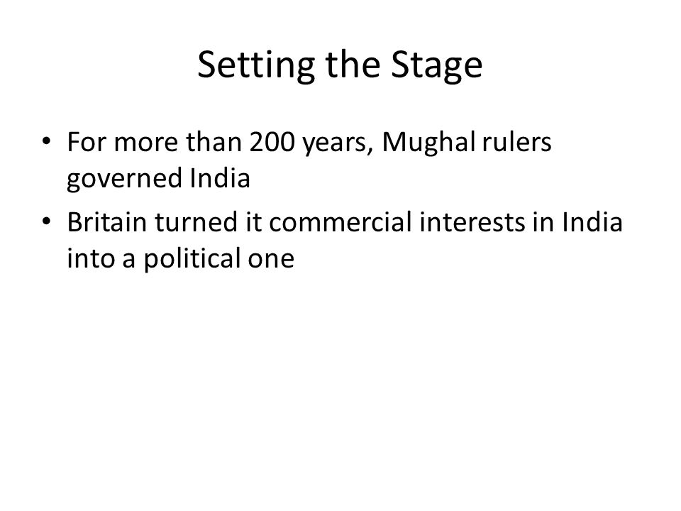 Setting the Stage For more than 200 years, Mughal rulers governed India.