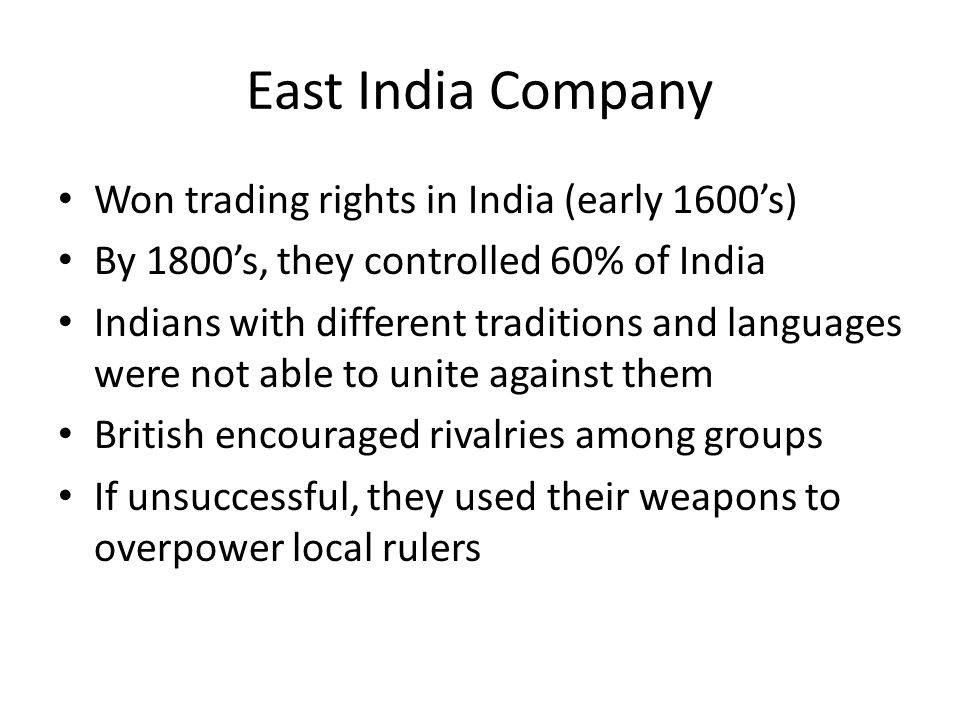 East India Company Won trading rights in India (early 1600's)