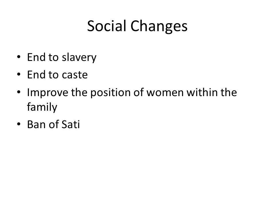 Social Changes End to slavery End to caste