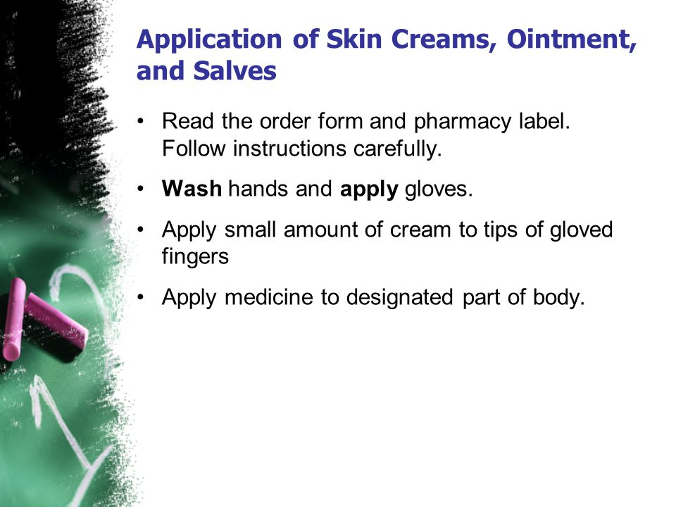 Application of Skin Creams, Ointment, and Salves