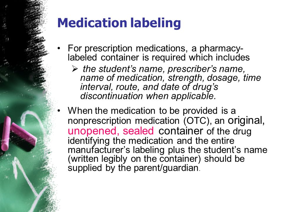 Medication labeling For prescription medications, a pharmacy-labeled container is required which includes.