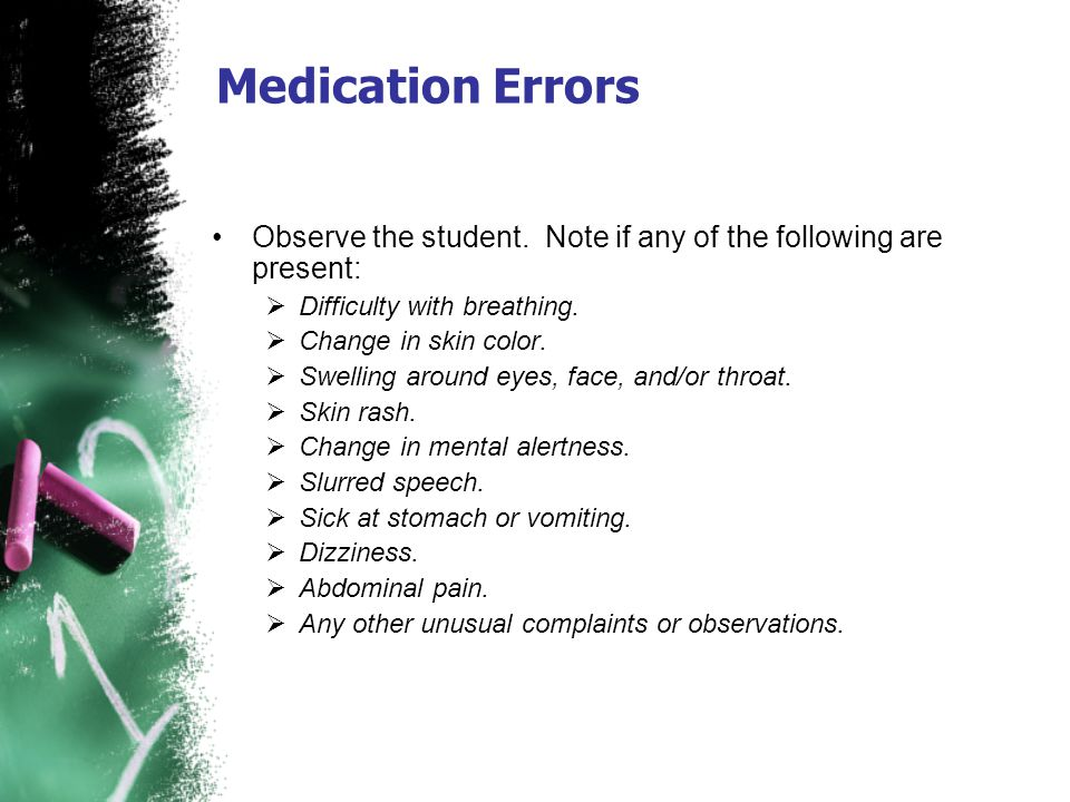 Medication Errors Observe the student. Note if any of the following are present: Difficulty with breathing.