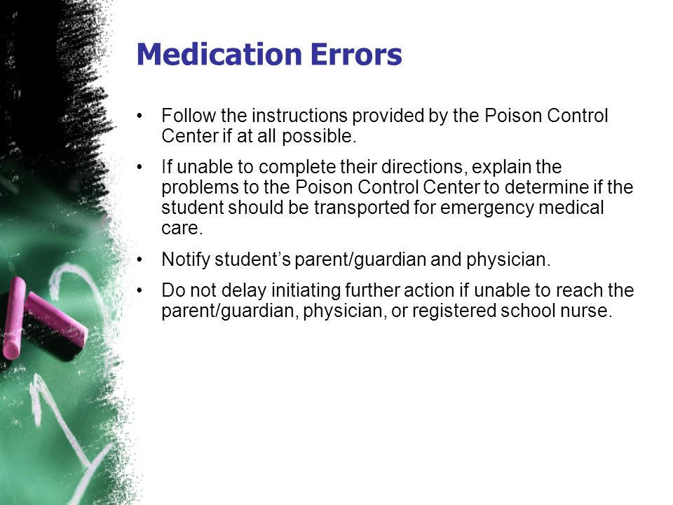 Medication Errors Follow the instructions provided by the Poison Control Center if at all possible.
