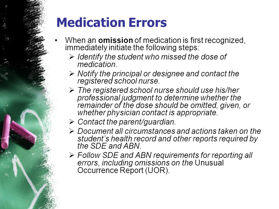 Medication Errors When an omission of medication is first recognized, immediately initiate the following steps: