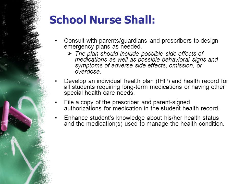 School Nurse Shall: Consult with parents/guardians and prescribers to design emergency plans as needed.