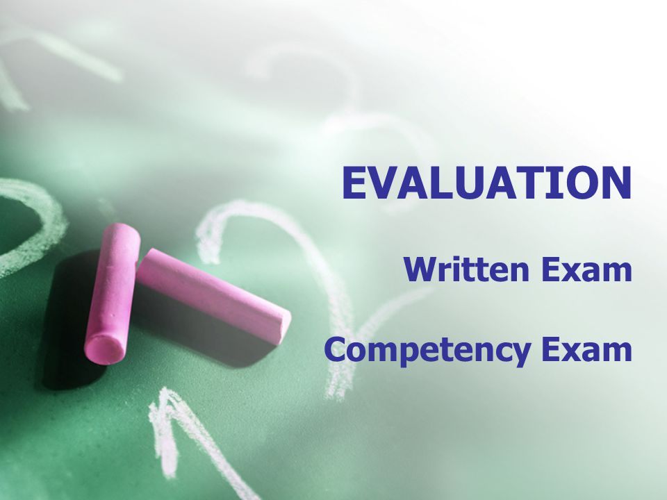 EVALUATION Written Exam Competency Exam