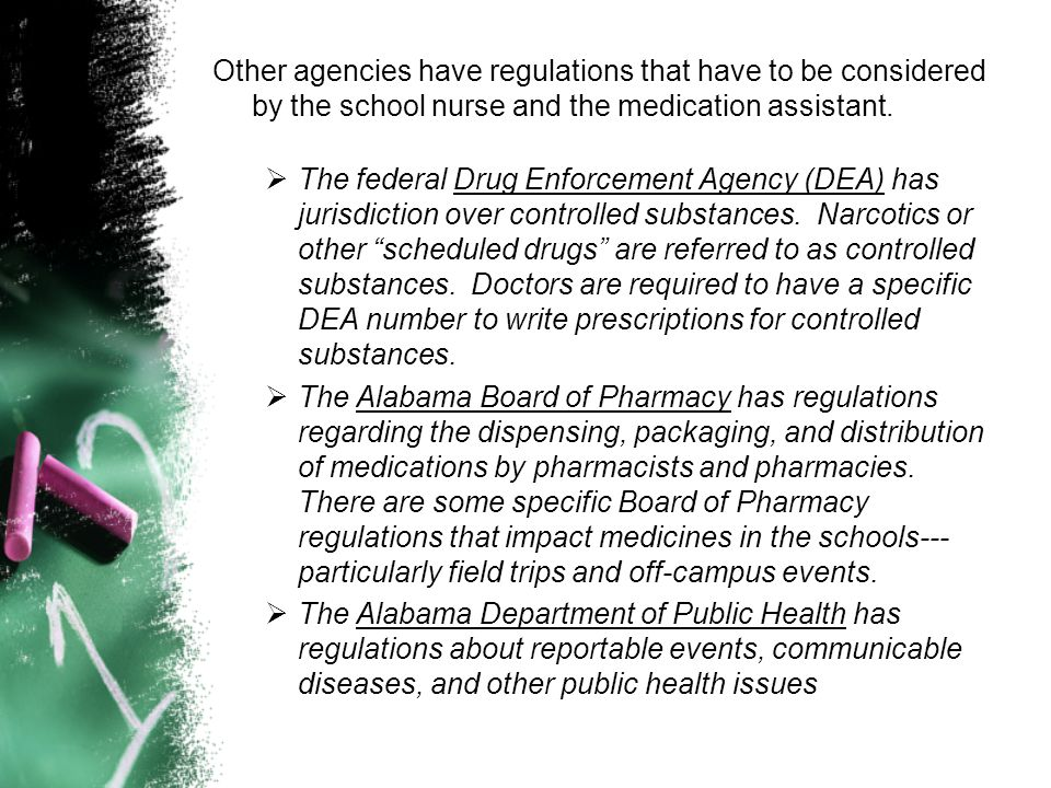 Other agencies have regulations that have to be considered by the school nurse and the medication assistant.