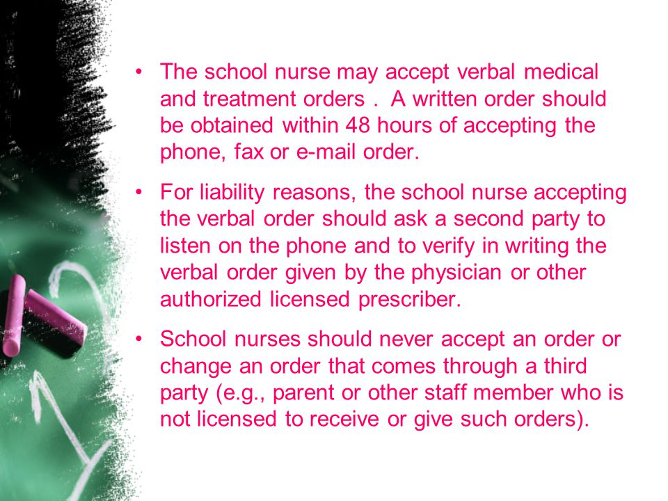 The school nurse may accept verbal medical and treatment orders