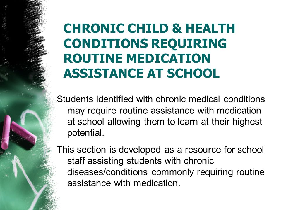 CHRONIC CHILD & HEALTH CONDITIONS REQUIRING ROUTINE MEDICATION ASSISTANCE AT SCHOOL