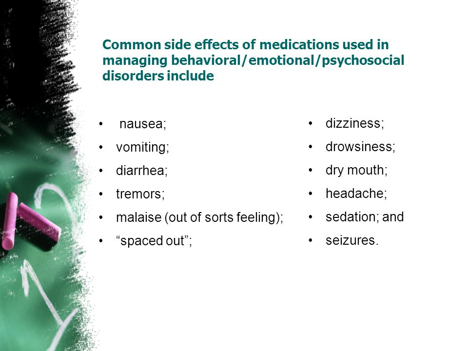 Common side effects of medications used in managing behavioral/emotional/psychosocial disorders include