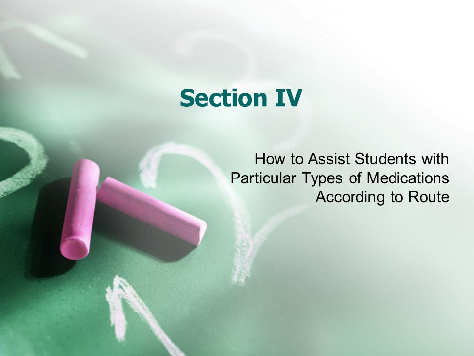 Section IV How to Assist Students with Particular Types of Medications According to Route
