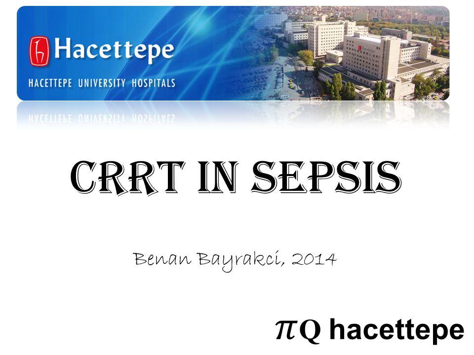 CRRT in SEPSIS Benan Bayrakci, 2014 𝜋Q hacettepe