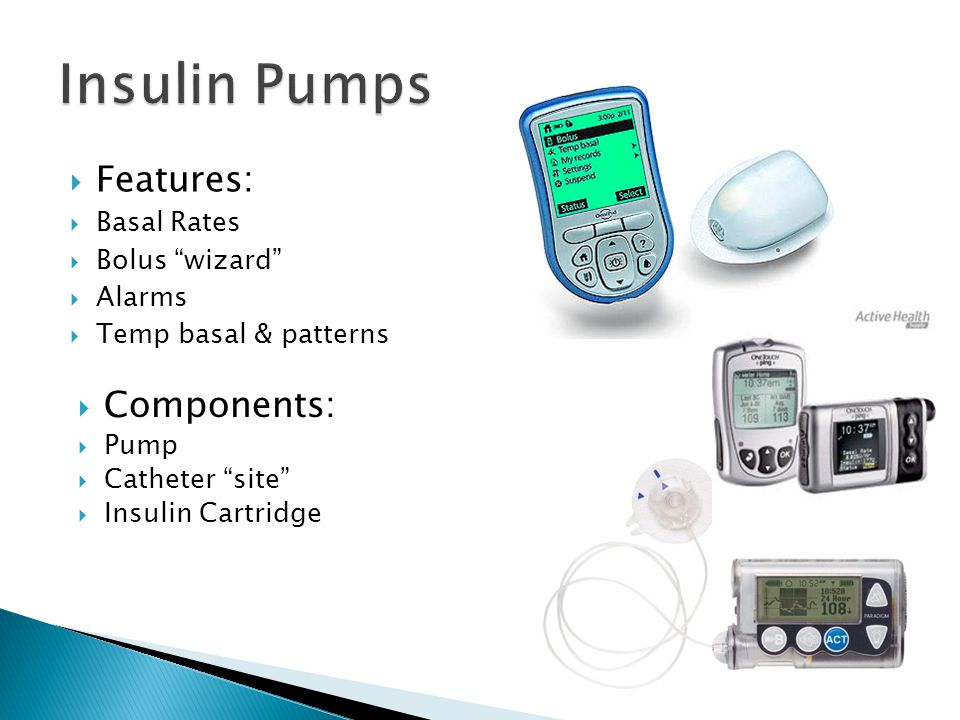 Insulin Pumps Features: Components: Basal Rates Bolus wizard Alarms