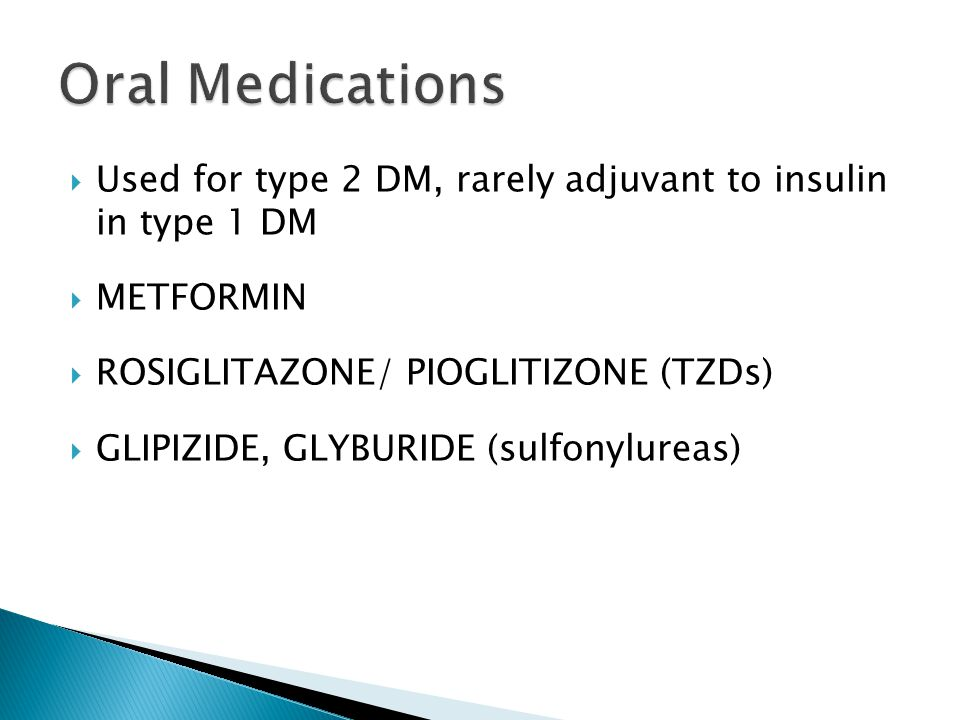 Oral Medications Used for type 2 DM, rarely adjuvant to insulin in type 1 DM. METFORMIN. ROSIGLITAZONE/ PIOGLITIZONE (TZDs)