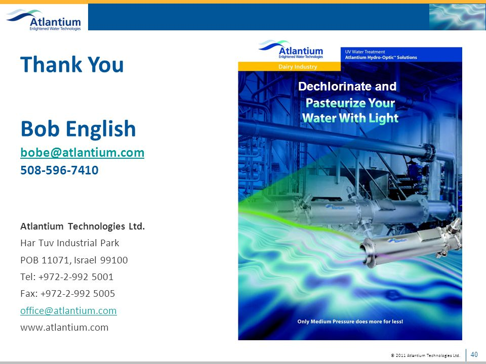 Thank You Bob English bobe@atlantium.com 508-596-7410 Dechlorinate and