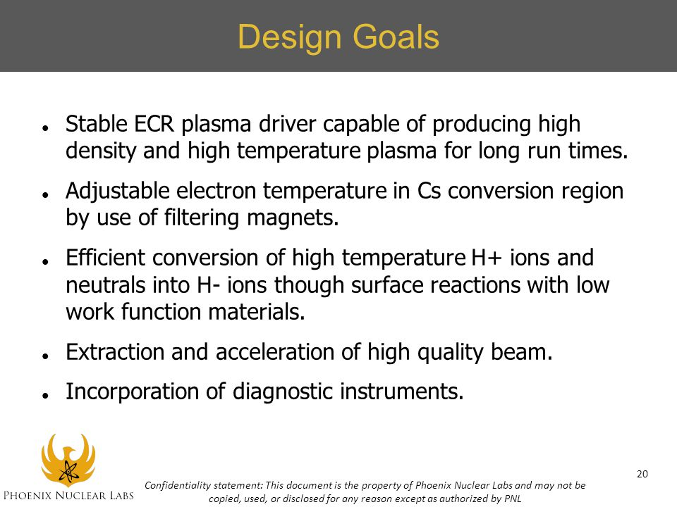 Design Goals Stable ECR plasma driver capable of producing high density and high temperature plasma for long run times.