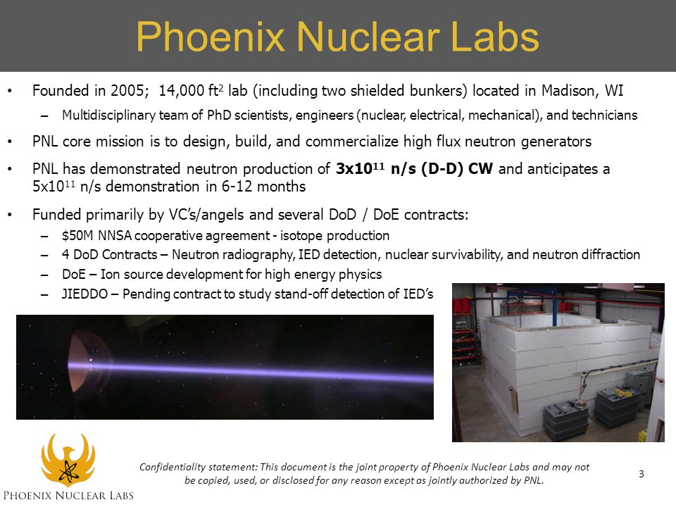 Phoenix Nuclear Labs Founded in 2005; 14,000 ft2 lab (including two shielded bunkers) located in Madison, WI.
