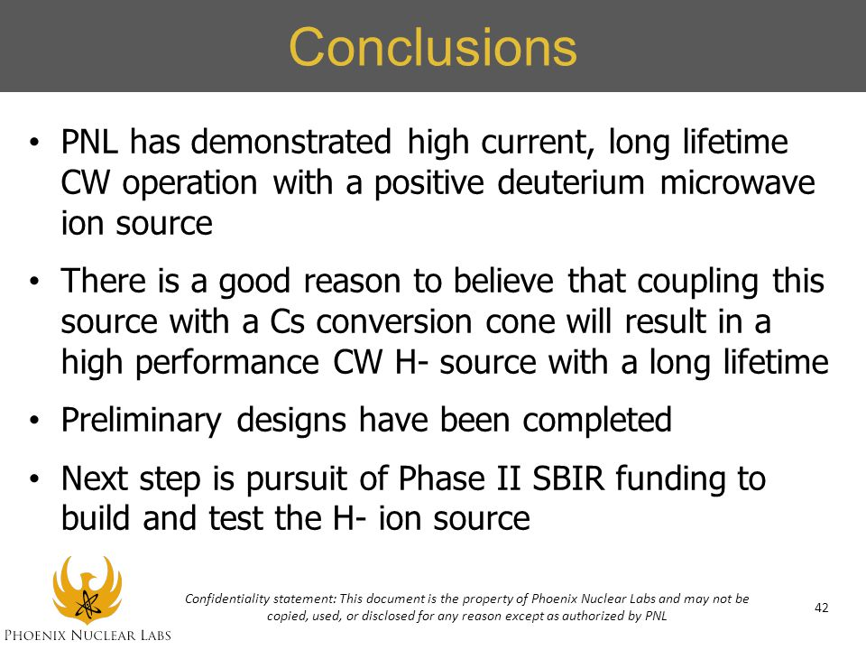 Conclusions PNL has demonstrated high current, long lifetime CW operation with a positive deuterium microwave ion source.
