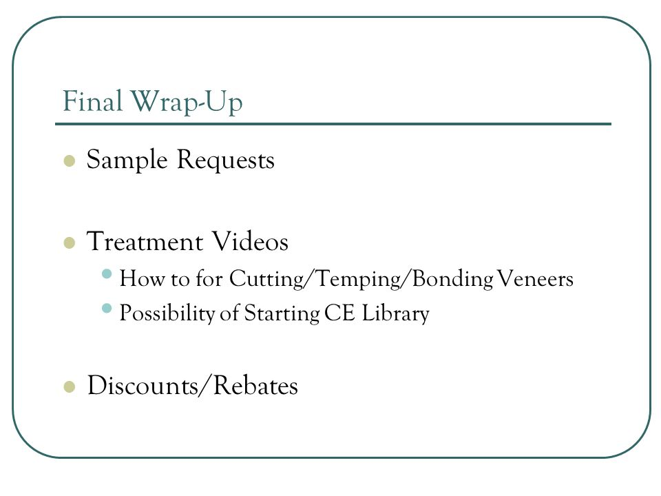 Final Wrap-Up Sample Requests Treatment Videos Discounts/Rebates
