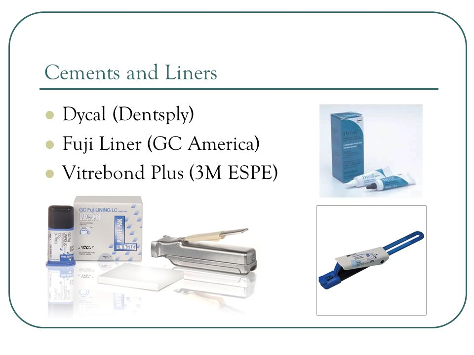 Cements and Liners Dycal (Dentsply) Fuji Liner (GC America)