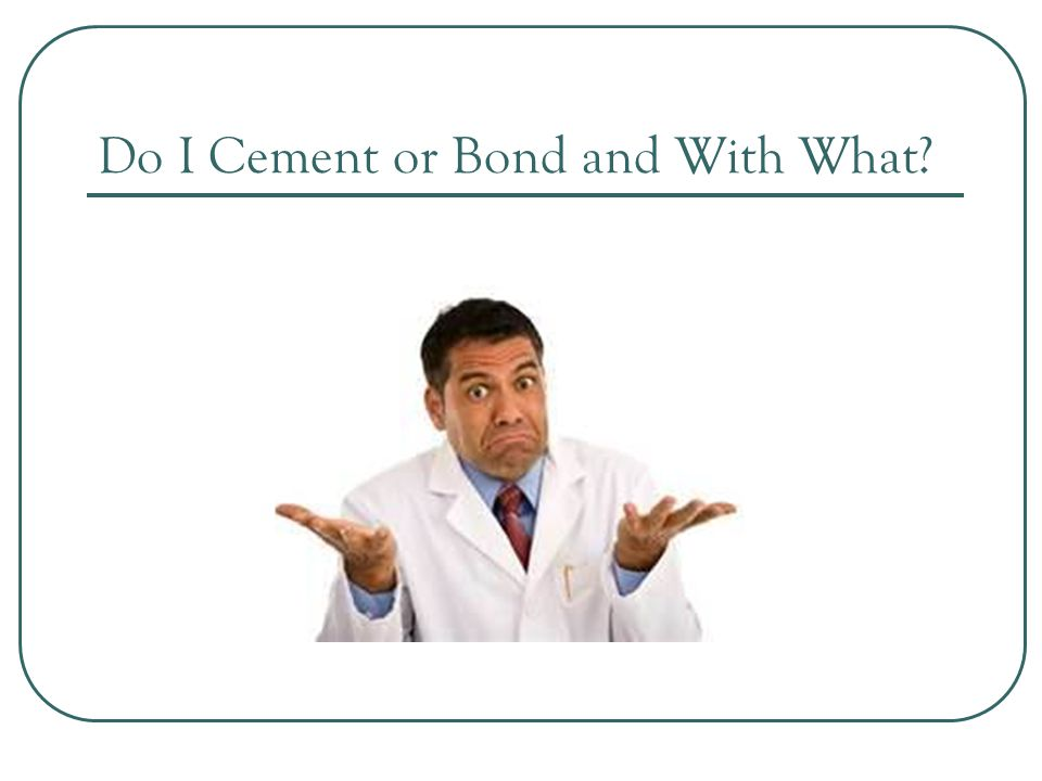 Do I Cement or Bond and With What