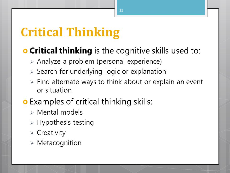 Critical Thinking Critical thinking is the cognitive skills used to: