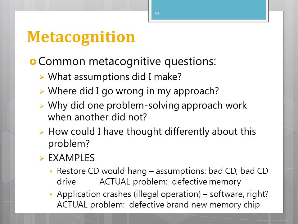 Metacognition Common metacognitive questions:
