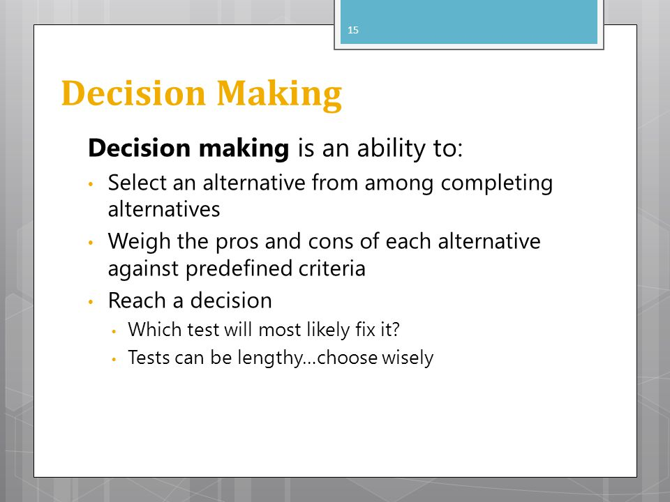 Decision Making Decision making is an ability to: