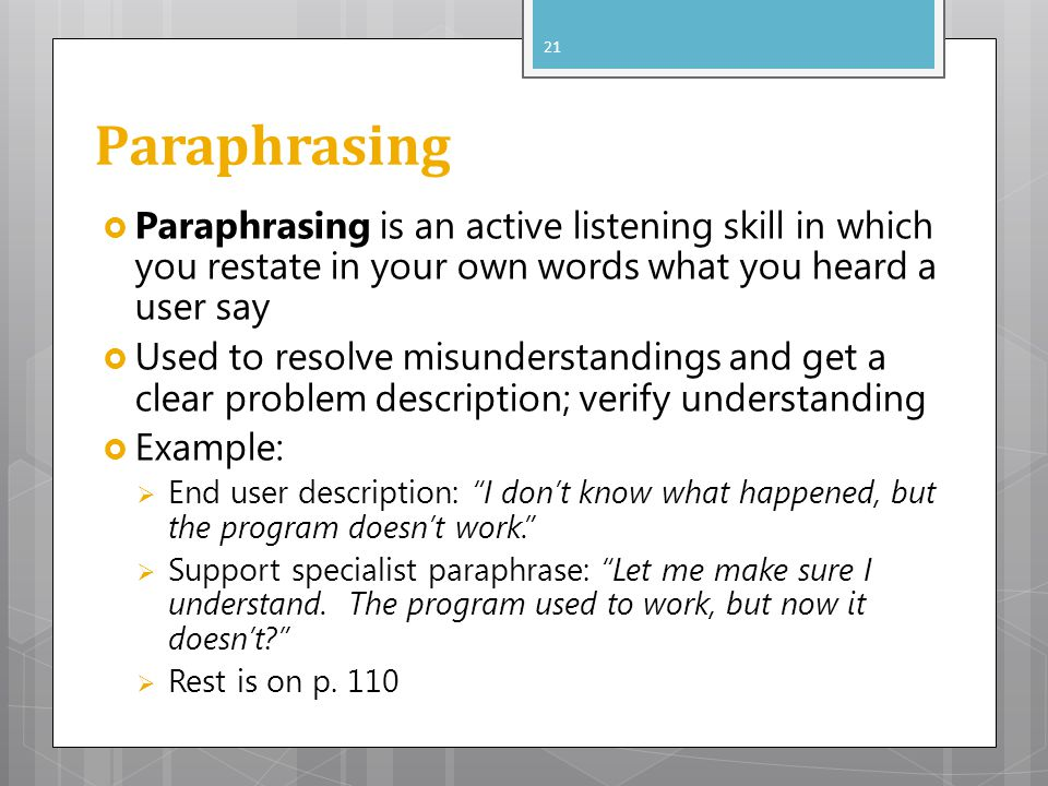 Paraphrasing Paraphrasing is an active listening skill in which you restate in your own words what you heard a user say.