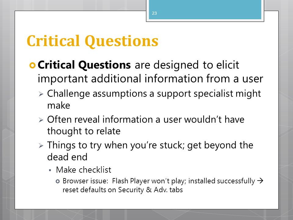 Critical Questions Critical Questions are designed to elicit important additional information from a user.