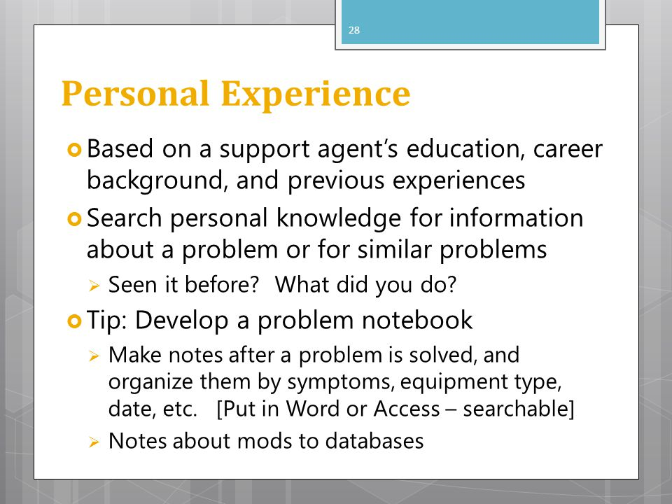 Personal Experience Based on a support agent's education, career background, and previous experiences.