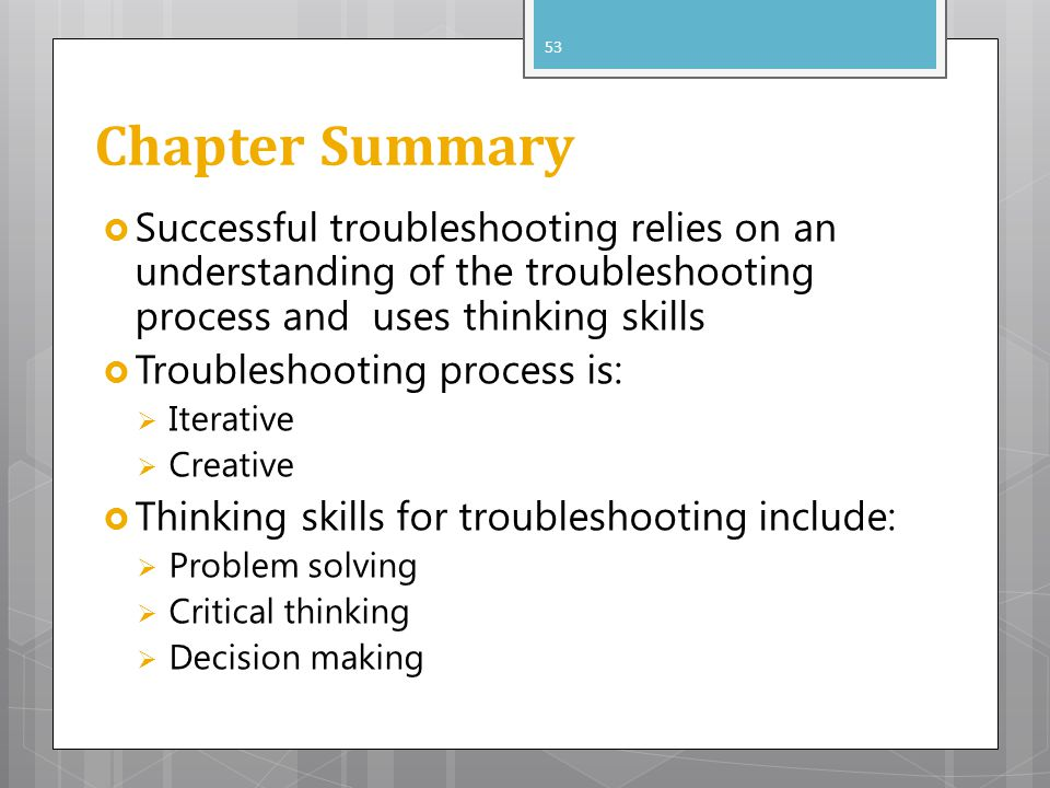 Chapter Summary Successful troubleshooting relies on an understanding of the troubleshooting process and uses thinking skills.