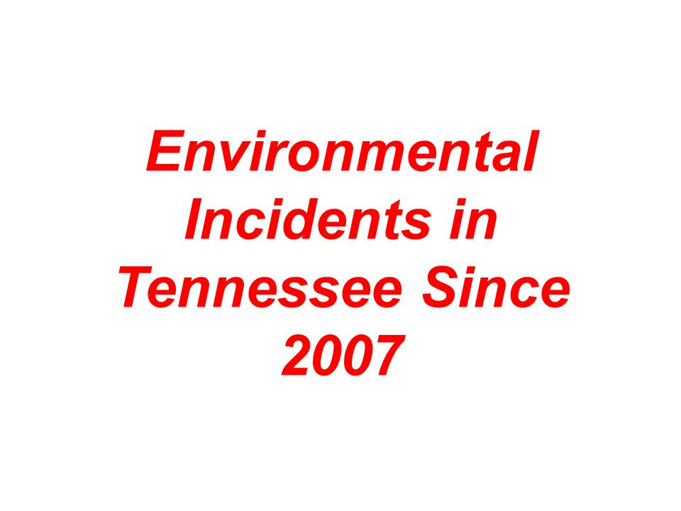 Environmental Incidents in Tennessee Since 2007