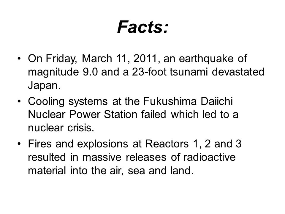 Facts: On Friday, March 11, 2011, an earthquake of magnitude 9.0 and a 23-foot tsunami devastated Japan.