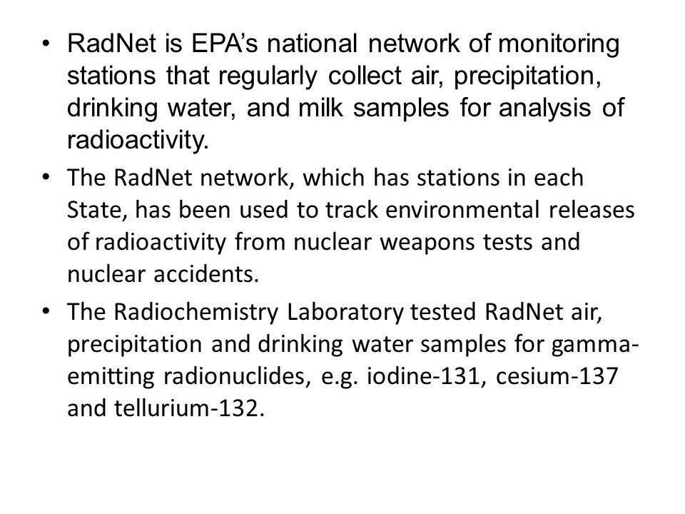 RadNet is EPA's national network of monitoring stations that regularly collect air, precipitation, drinking water, and milk samples for analysis of radioactivity.