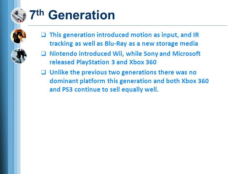 7th Generation This generation introduced motion as input, and IR tracking as well as Blu-Ray as a new storage media.