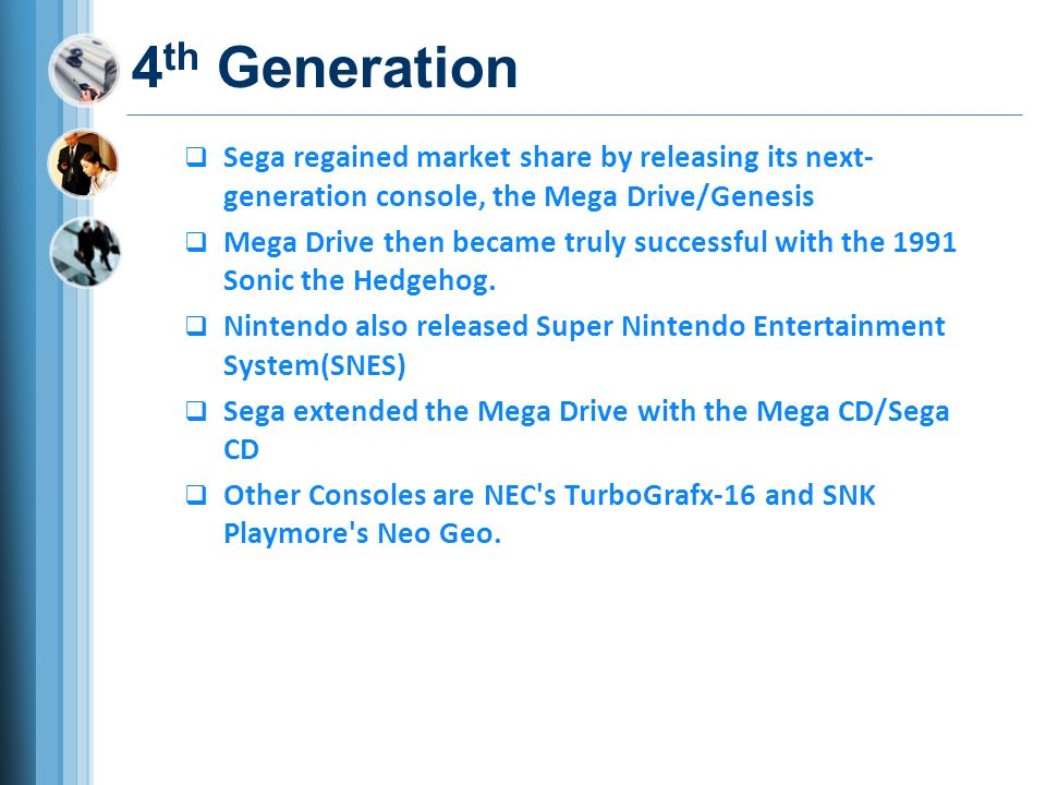 4th Generation Sega regained market share by releasing its next-generation console, the Mega Drive/Genesis.
