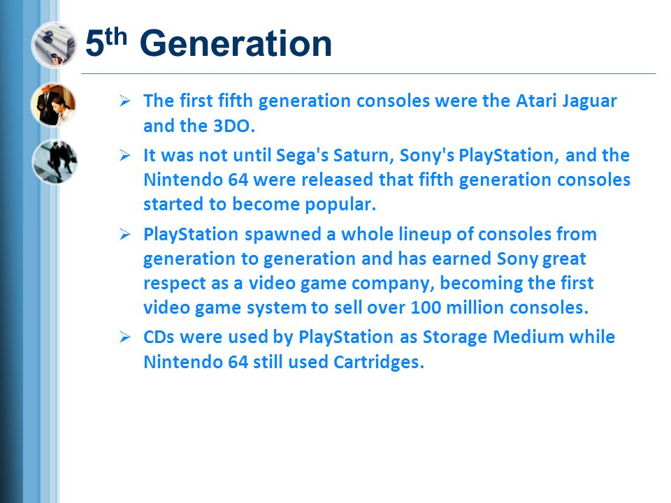 5th Generation The first fifth generation consoles were the Atari Jaguar and the 3DO.