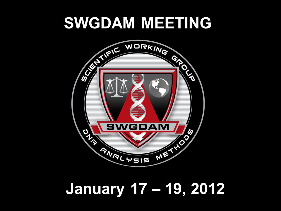SWGDAM MEETING January 17 – 19, 2012