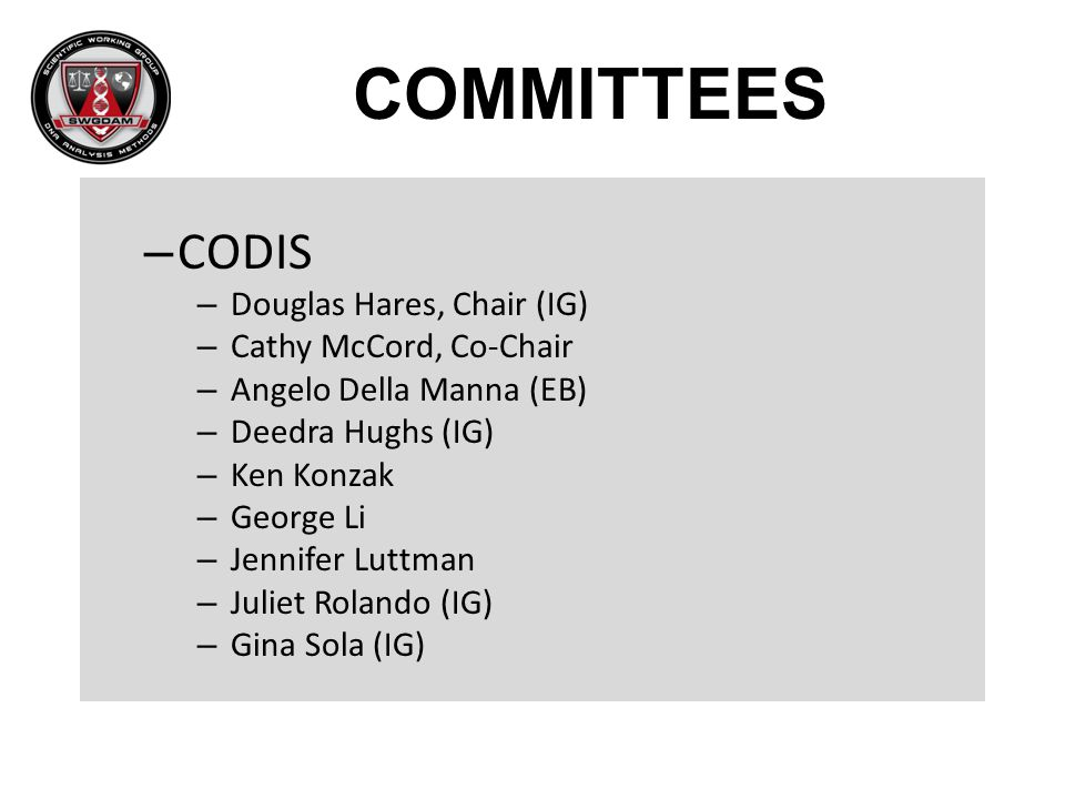 COMMITTEES CODIS Douglas Hares, Chair (IG) Cathy McCord, Co-Chair