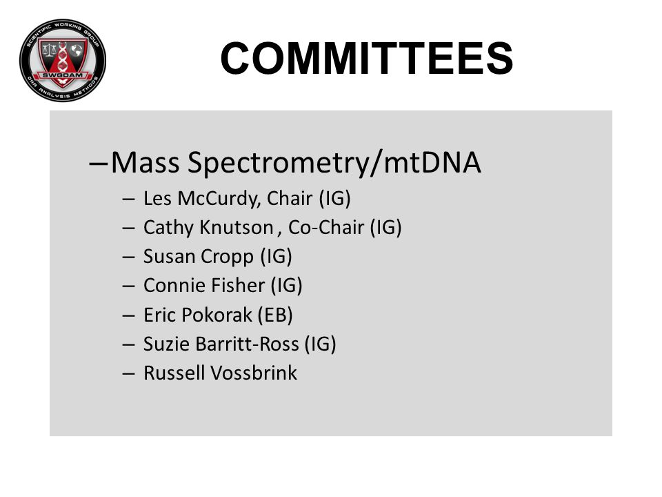 COMMITTEES Mass Spectrometry/mtDNA Les McCurdy, Chair (IG)