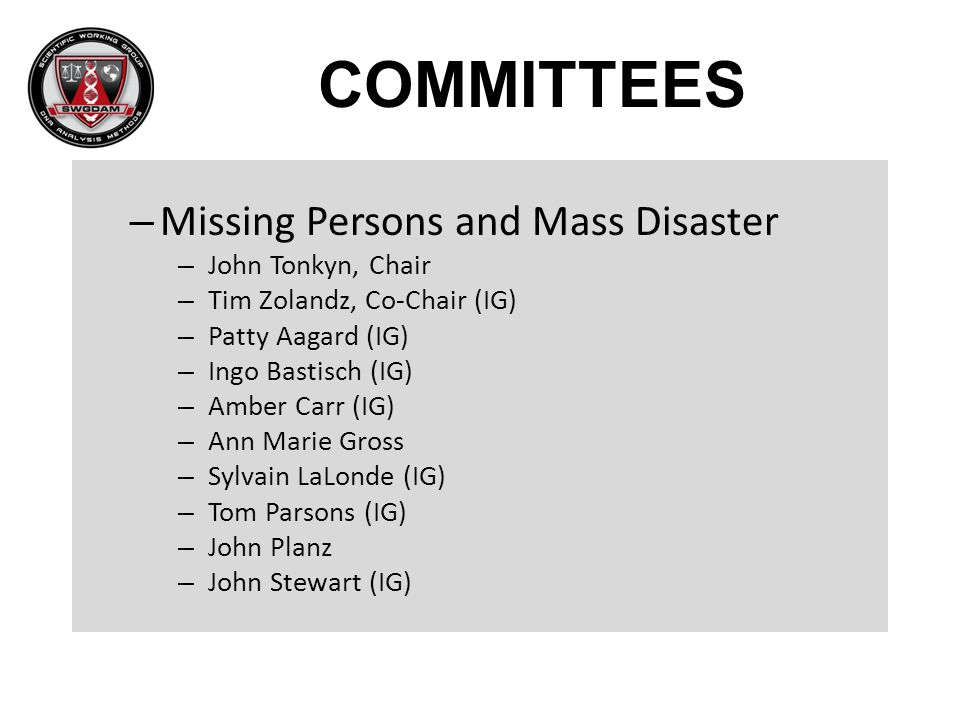 COMMITTEES Missing Persons and Mass Disaster John Tonkyn, Chair