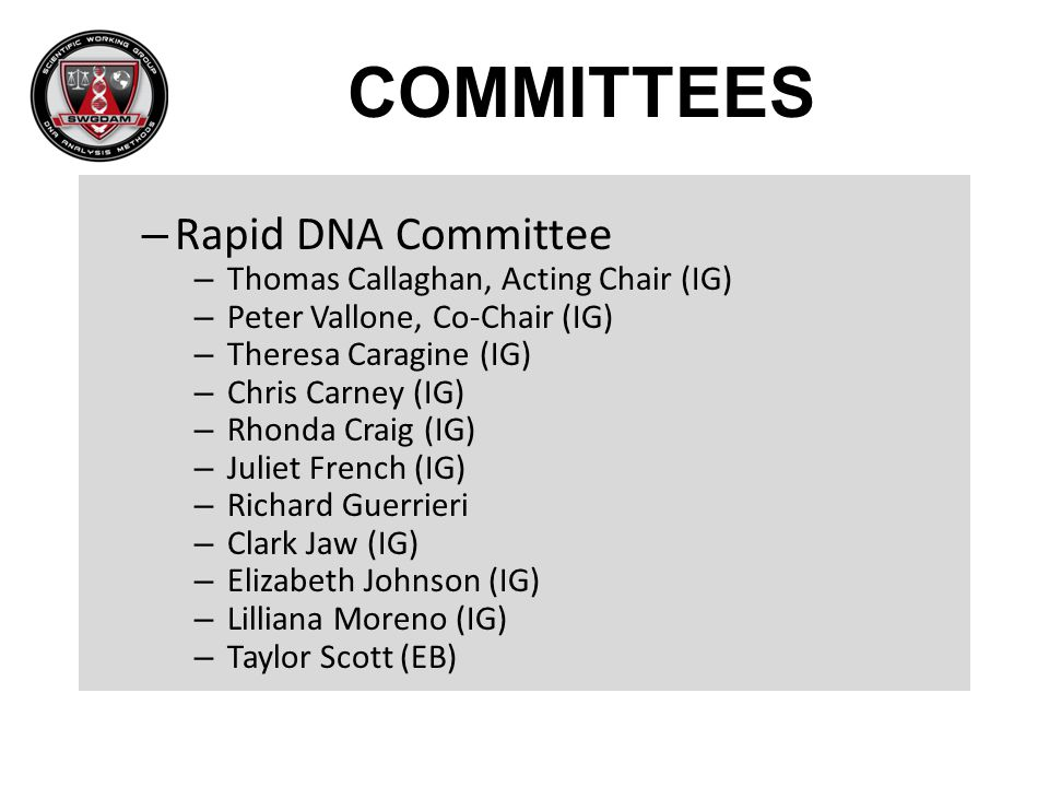 COMMITTEES Rapid DNA Committee Thomas Callaghan, Acting Chair (IG)