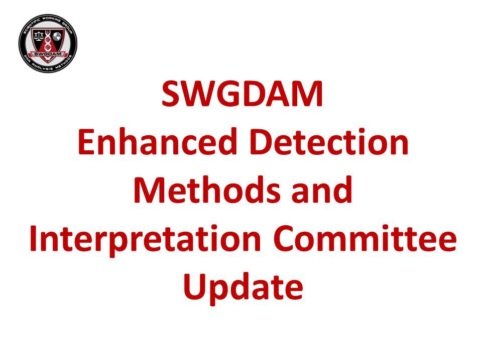 SWGDAM Enhanced Detection Methods and Interpretation Committee Update