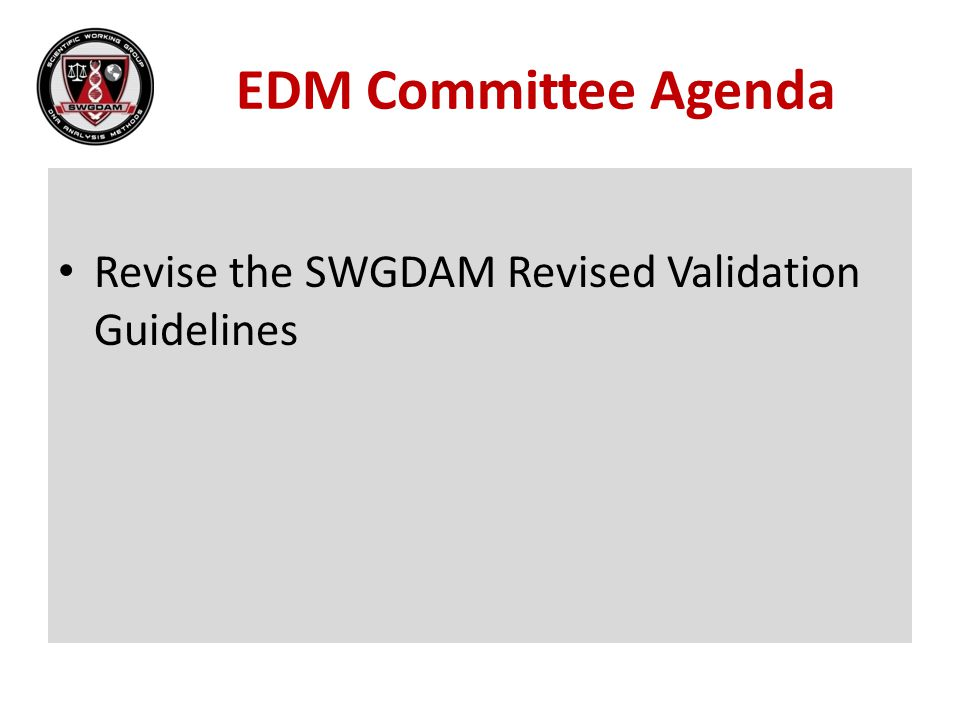 EDM Committee Agenda Revise the SWGDAM Revised Validation Guidelines