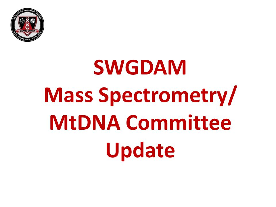 SWGDAM Mass Spectrometry/ MtDNA Committee Update